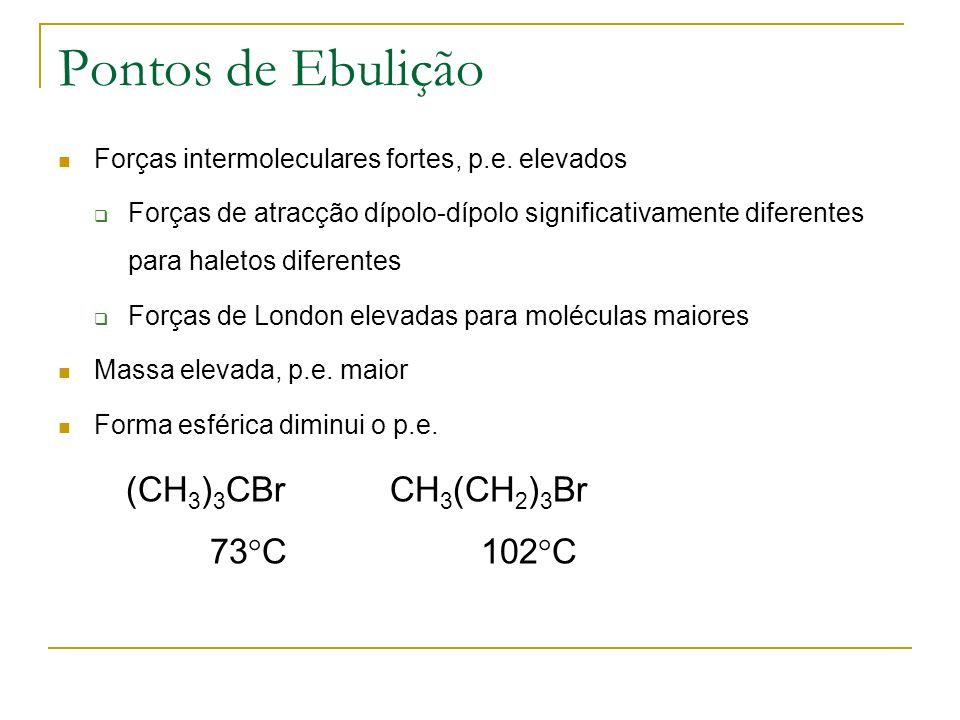 Pontos de Ebulição Forças intermoleculares fortes, p.e.