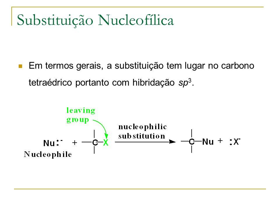 Substituição Nucleofílica Em termos gerais, a substituição tem lugar no carbono tetraédrico portanto com hibridação sp 3.
