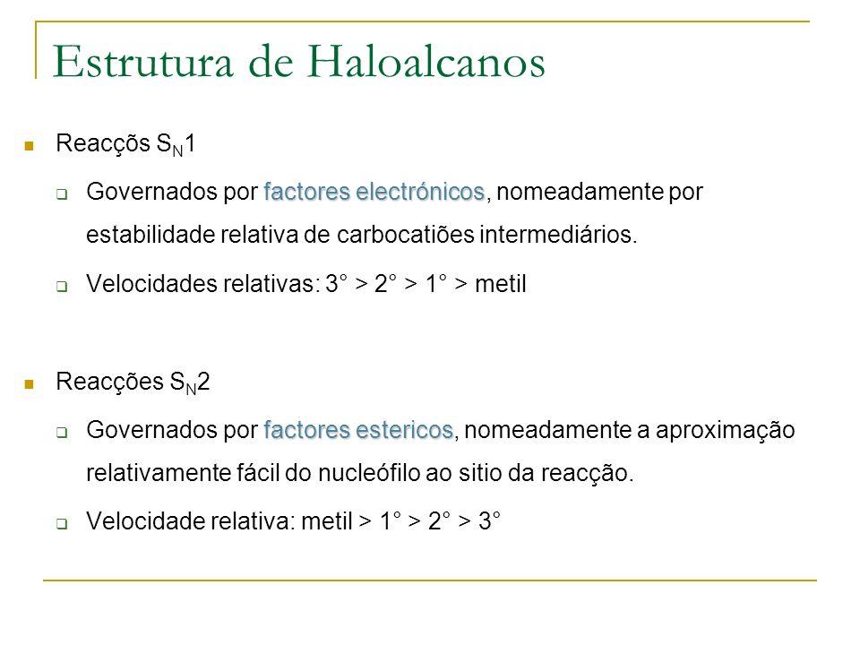 Estrutura de Haloalcanos Reacçõs S N 1 factoreselectrónicos Governados por factores electrónicos, nomeadamente por estabilidade relativa de carbocatiões intermediários.