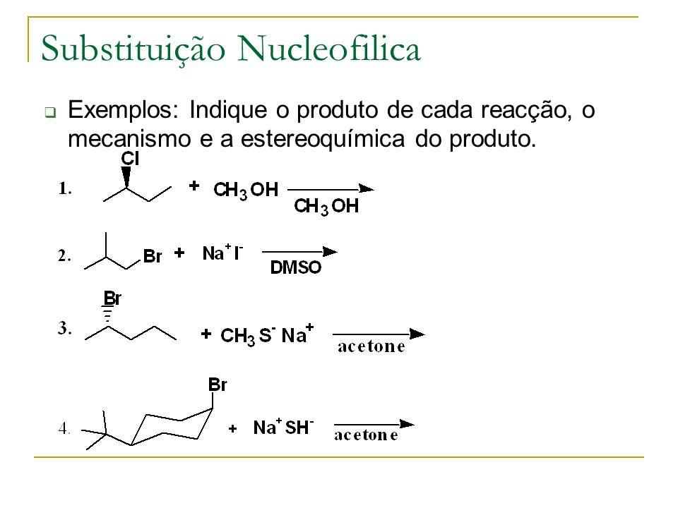 Substituição Nucleofilica Exemplos: Indique o produto de cada reacção, o mecanismo e a estereoquímica do produto.