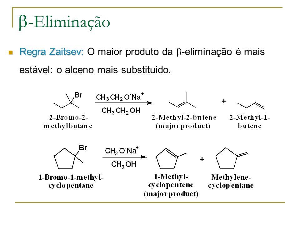 -Eliminação Regra Zaitsev: Regra Zaitsev: O maior produto da -eliminação é mais estável: o alceno mais substituido.