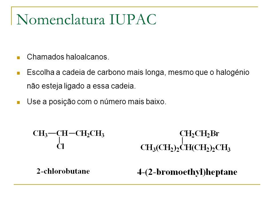 Nomenclatura IUPAC Chamados haloalcanos. Escolha a cadeia de carbono mais longa, mesmo que o halogénio não esteja ligado a essa cadeia. Use a posição