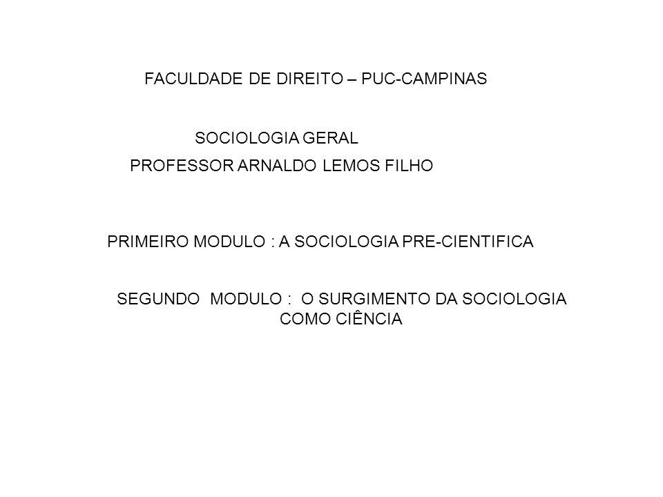 PRIMEIRO MODULO : A SOCIOLOGIA PRE-CIENTIFICA FACULDADE DE DIREITO – PUC-CAMPINAS SOCIOLOGIA GERAL PROFESSOR ARNALDO LEMOS FILHO SEGUNDO MODULO : O SU