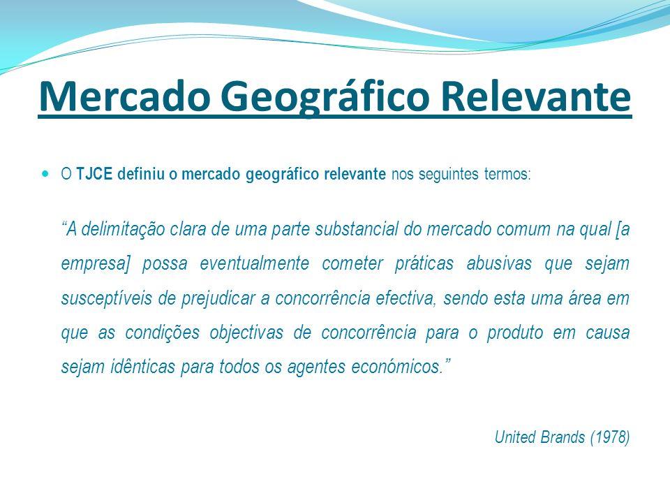 Mercado Geográfico Relevante O TJCE definiu o mercado geográfico relevante nos seguintes termos: A delimitação clara de uma parte substancial do merca