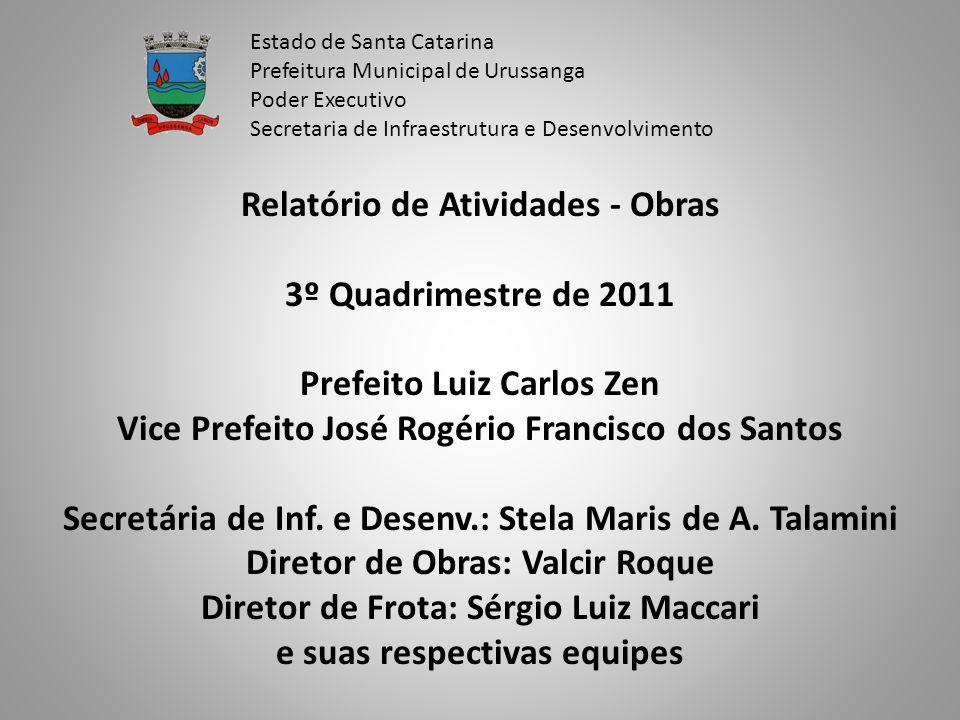 Relatório de Atividades - Obras 3º Quadrimestre de 2011 Prefeito Luiz Carlos Zen Vice Prefeito José Rogério Francisco dos Santos Secretária de Inf. e