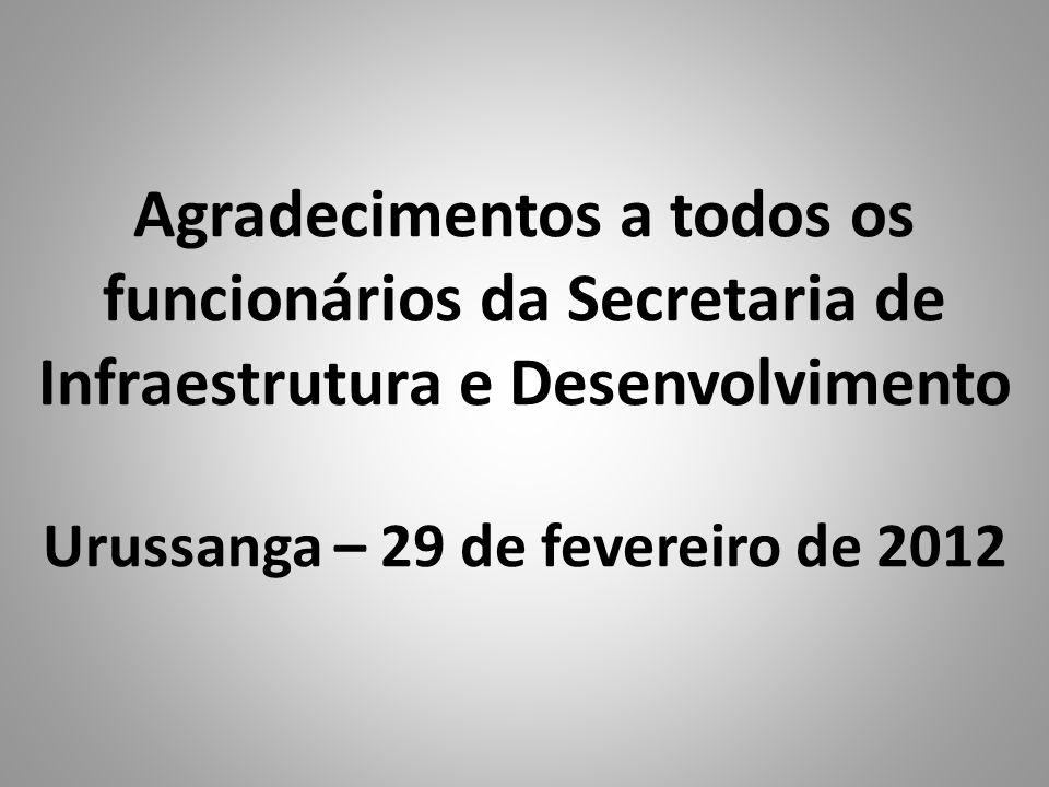 Agradecimentos a todos os funcionários da Secretaria de Infraestrutura e Desenvolvimento Urussanga – 29 de fevereiro de 2012