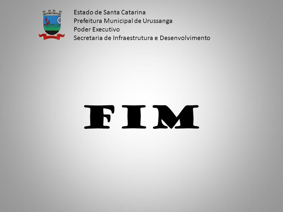 FIM Estado de Santa Catarina Prefeitura Municipal de Urussanga Poder Executivo Secretaria de Infraestrutura e Desenvolvimento