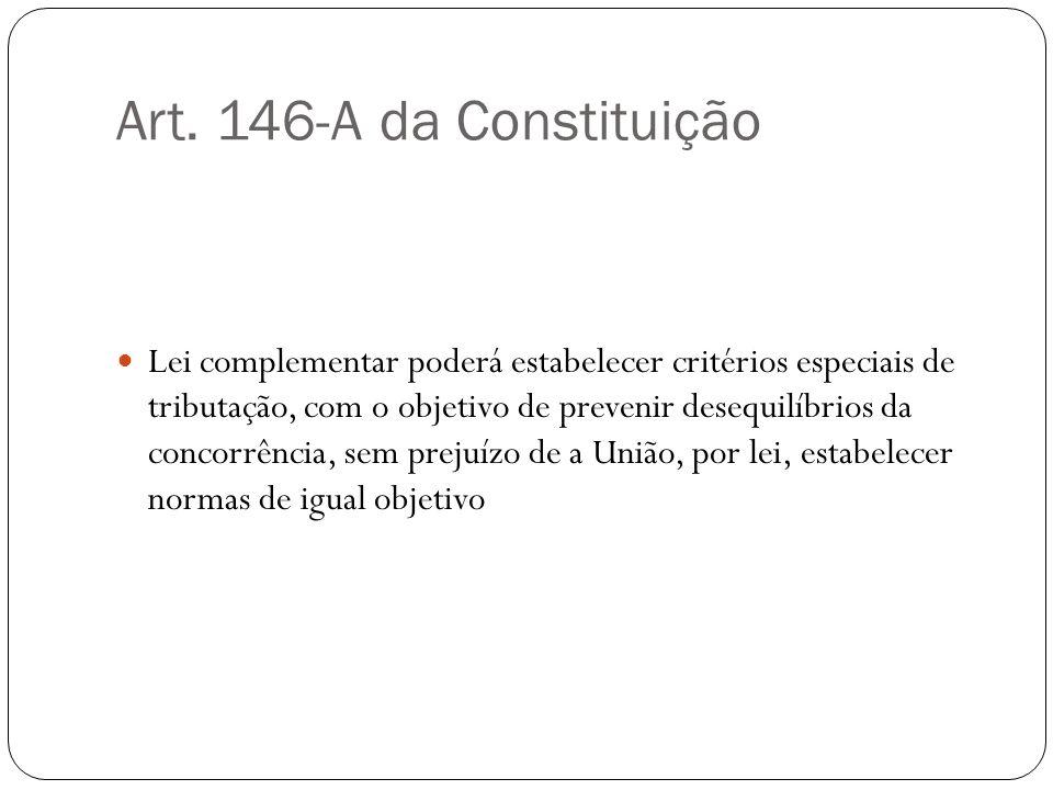 Art. 146-A da Constituição Lei complementar poderá estabelecer critérios especiais de tributação, com o objetivo de prevenir desequilíbrios da concorr