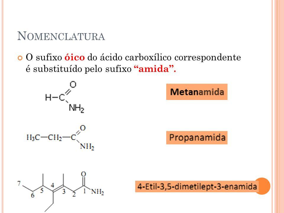 N OMENCLATURA O sufixo óico do ácido carboxílico correspondente é substituído pelo sufixo amida.