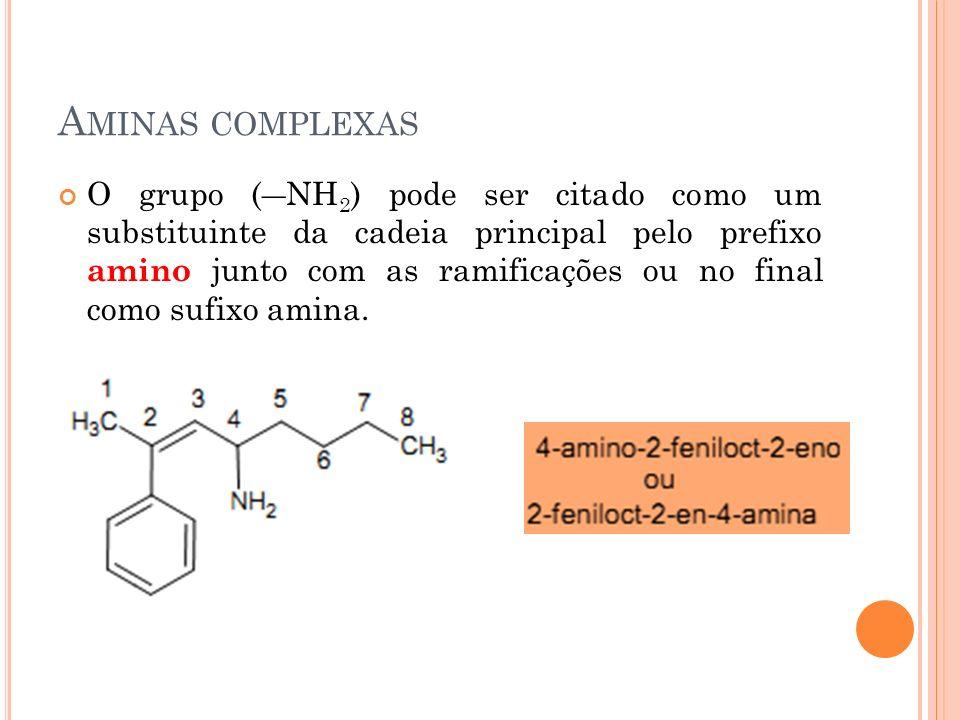 A MINAS COMPLEXAS O grupo (NH 2 ) pode ser citado como um substituinte da cadeia principal pelo prefixo amino junto com as ramificações ou no final co