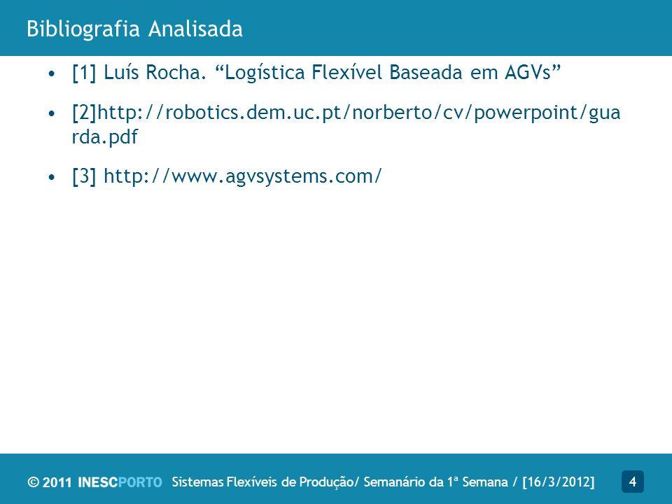 © 2011 Conclusões Automated guided vehicles (AGVs) –São robots que seguem marcadores ou fios no chão, bem como utiliazam a visão ou lasers.