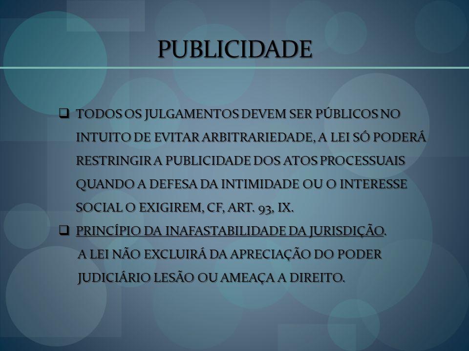 PUBLICIDADE TODOS OS JULGAMENTOS DEVEM SER PÚBLICOS NO INTUITO DE EVITAR ARBITRARIEDADE, A LEI SÓ PODERÁ RESTRINGIR A PUBLICIDADE DOS ATOS PROCESSUAIS