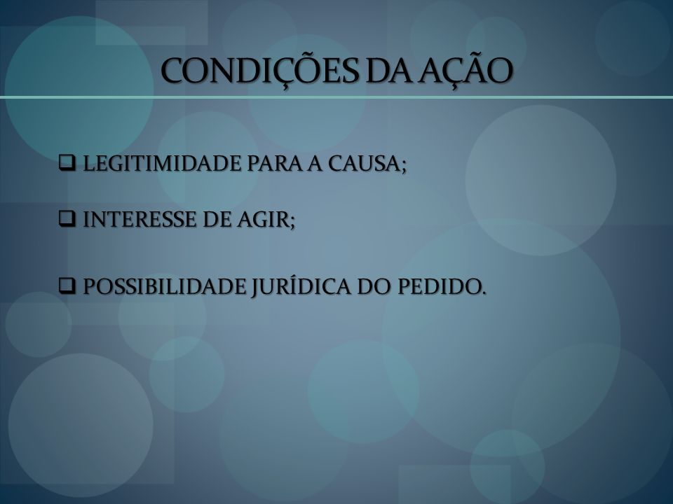 CONDIÇÕES DA AÇÃO LEGITIMIDADE PARA A CAUSA; LEGITIMIDADE PARA A CAUSA; INTERESSE DE AGIR; INTERESSE DE AGIR; POSSIBILIDADE JURÍDICA DO PEDIDO. POSSIB