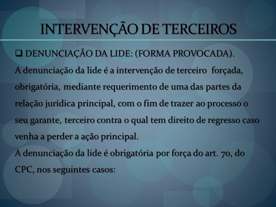 INTERVENÇÃO DE TERCEIROS DENUNCIAÇÃO DA LIDE: (FORMA PROVOCADA). DENUNCIAÇÃO DA LIDE: (FORMA PROVOCADA). A denunciação da lide é a intervenção de terc