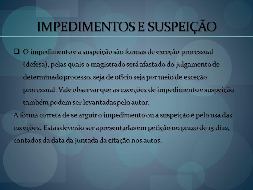 IMPEDIMENTOS E SUSPEIÇÃO O impedimento e a suspeição são formas de exceção processual (defesa), pelas quais o magistrado será afastado do julgamento d
