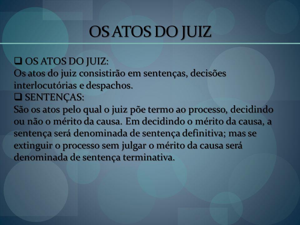 OS ATOS DO JUIZ OS ATOS DO JUIZ: OS ATOS DO JUIZ: Os atos do juiz consistirão em sentenças, decisões interlocutórias e despachos. SENTENÇAS: SENTENÇAS