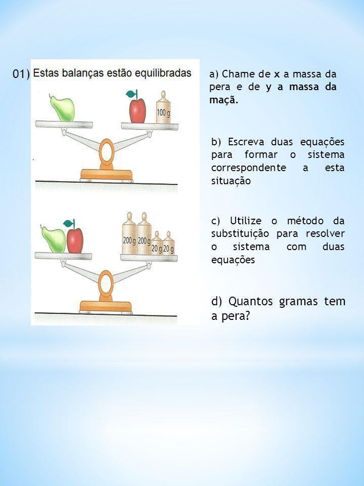 01) c) Utilize o método da substituição para resolver o sistema com duas equações a) Chame de x a massa da pera e de y a massa da maçã.