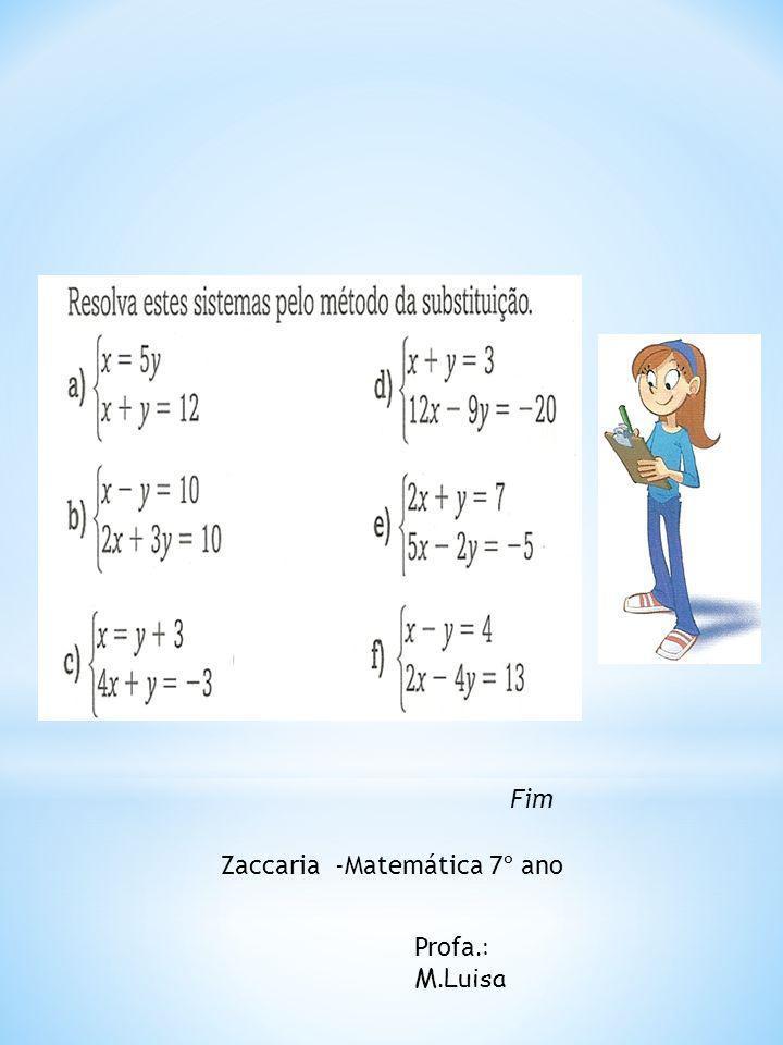 Fim Zaccaria -Matemática 7º ano Profa.: M.Luisa