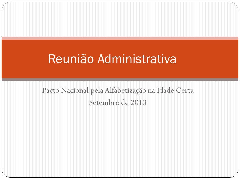 Pacto Nacional pela Alfabetização na Idade Certa Setembro de 2013 Reunião Administrativa