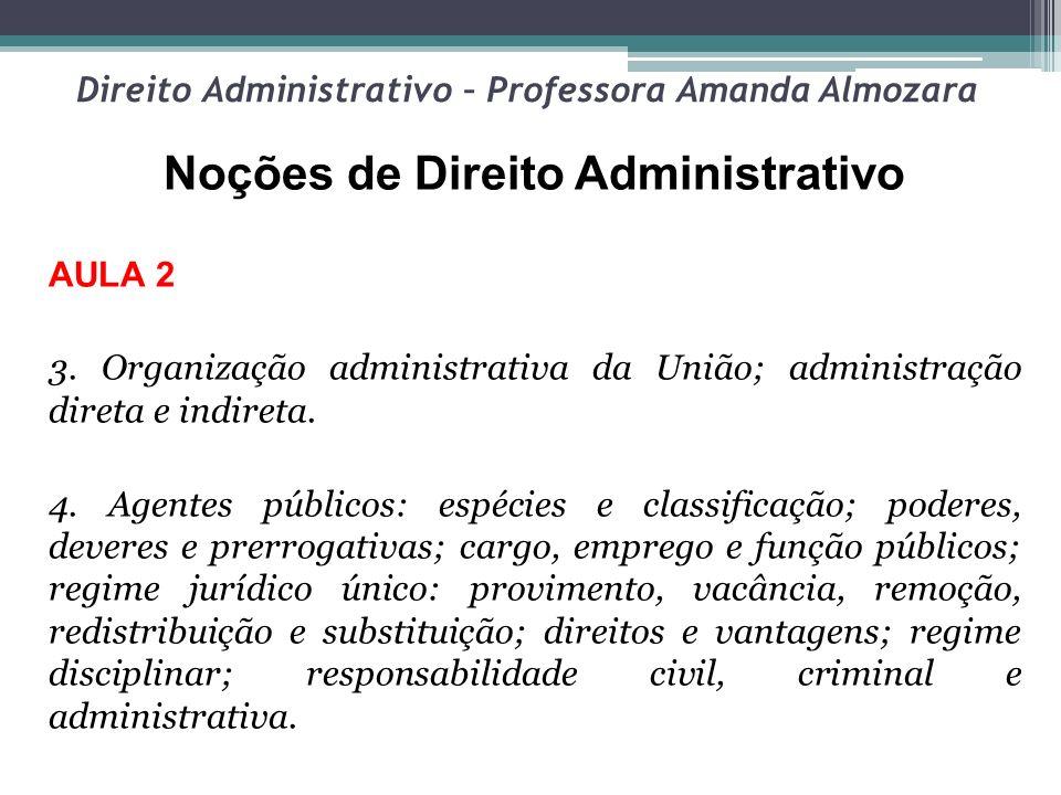 Direito Administrativo – Professora Amanda Almozara Noções de Direito Administrativo AULA 2 3. Organização administrativa da União; administração dire