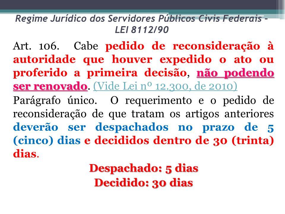 Regime Jurídico dos Servidores Públicos Civis Federais – LEI 8112/90 não podendo ser renovado Art. 106. Cabe pedido de reconsideração à autoridade que