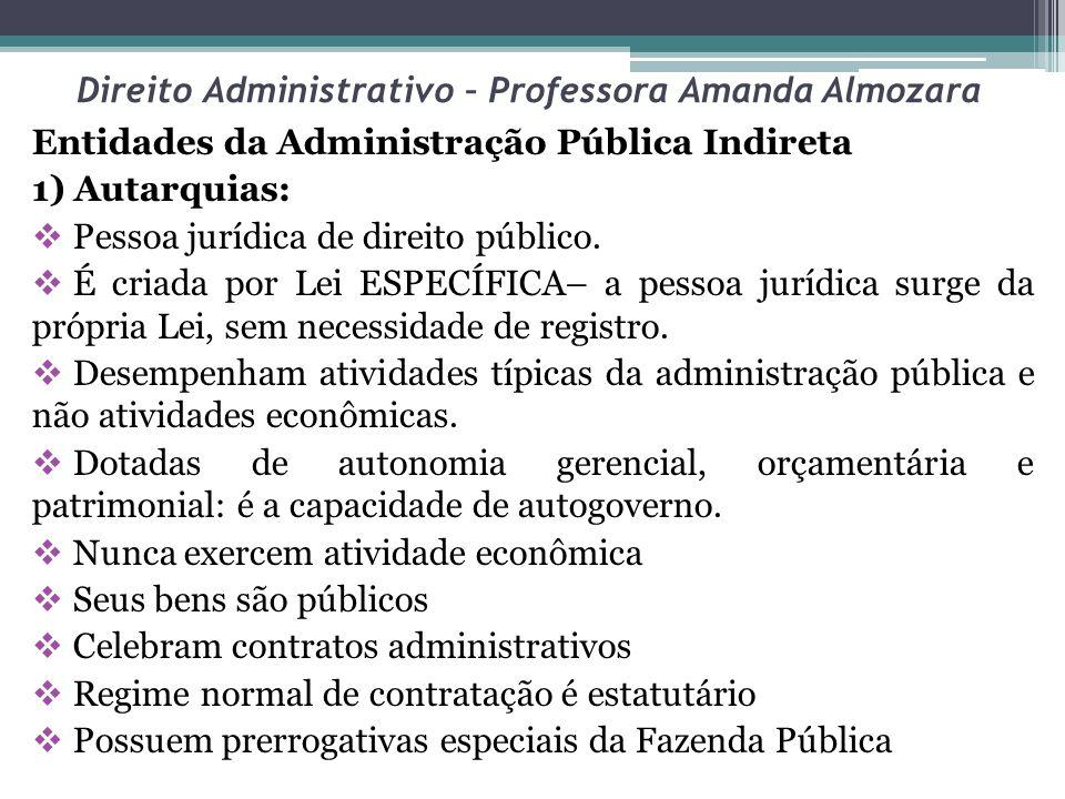 Direito Administrativo – Professora Amanda Almozara Entidades da Administração Pública Indireta 1) Autarquias: Pessoa jurídica de direito público. É c