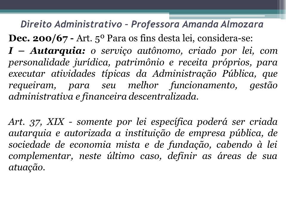 Direito Administrativo – Professora Amanda Almozara Dec. 200/67 - Art. 5º Para os fins desta lei, considera-se: I – Autarquia: o serviço autônomo, cri