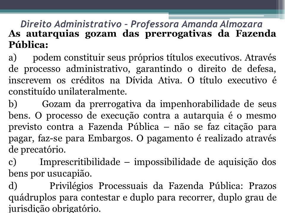 Direito Administrativo – Professora Amanda Almozara As autarquias gozam das prerrogativas da Fazenda Pública: a) podem constituir seus próprios título