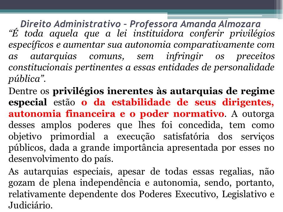 Direito Administrativo – Professora Amanda Almozara É toda aquela que a lei instituidora conferir privilégios específicos e aumentar sua autonomia com
