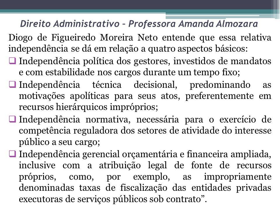 Direito Administrativo – Professora Amanda Almozara Diogo de Figueiredo Moreira Neto entende que essa relativa independência se dá em relação a quatro