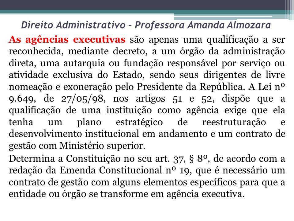 Direito Administrativo – Professora Amanda Almozara As agências executivas são apenas uma qualificação a ser reconhecida, mediante decreto, a um órgão