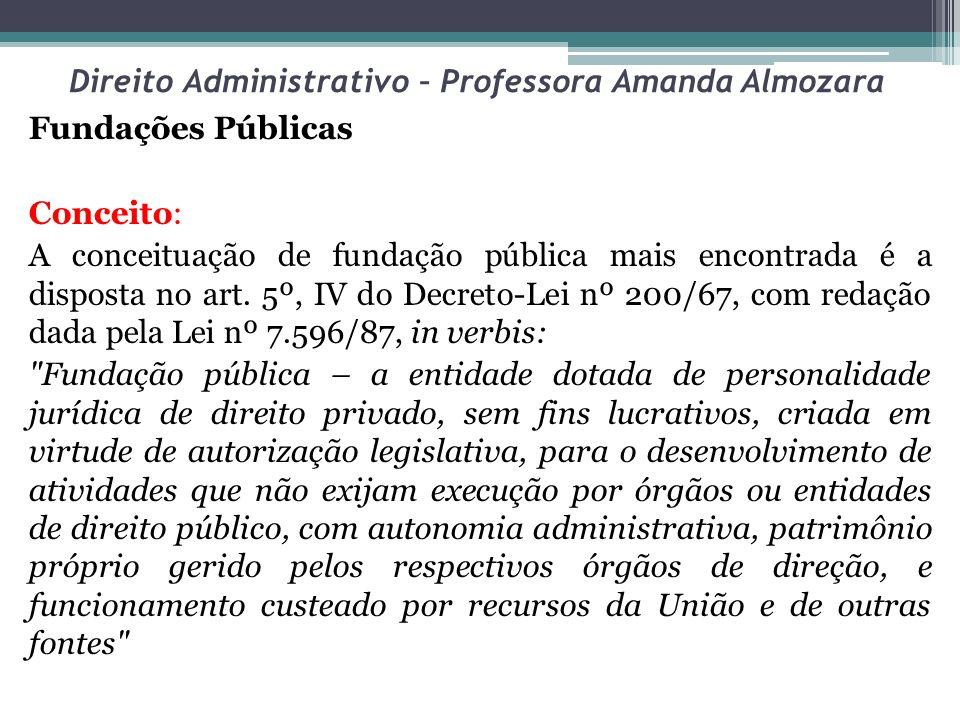 Direito Administrativo – Professora Amanda Almozara Fundações Públicas Conceito: A conceituação de fundação pública mais encontrada é a disposta no ar