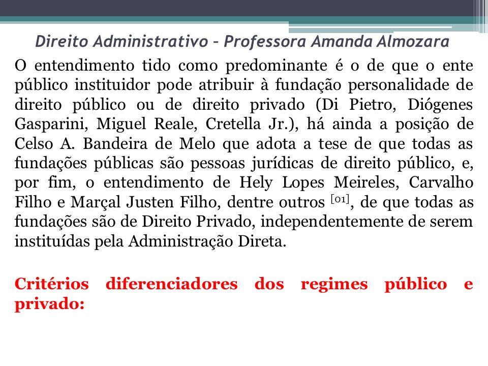 Direito Administrativo – Professora Amanda Almozara O entendimento tido como predominante é o de que o ente público instituidor pode atribuir à fundaç