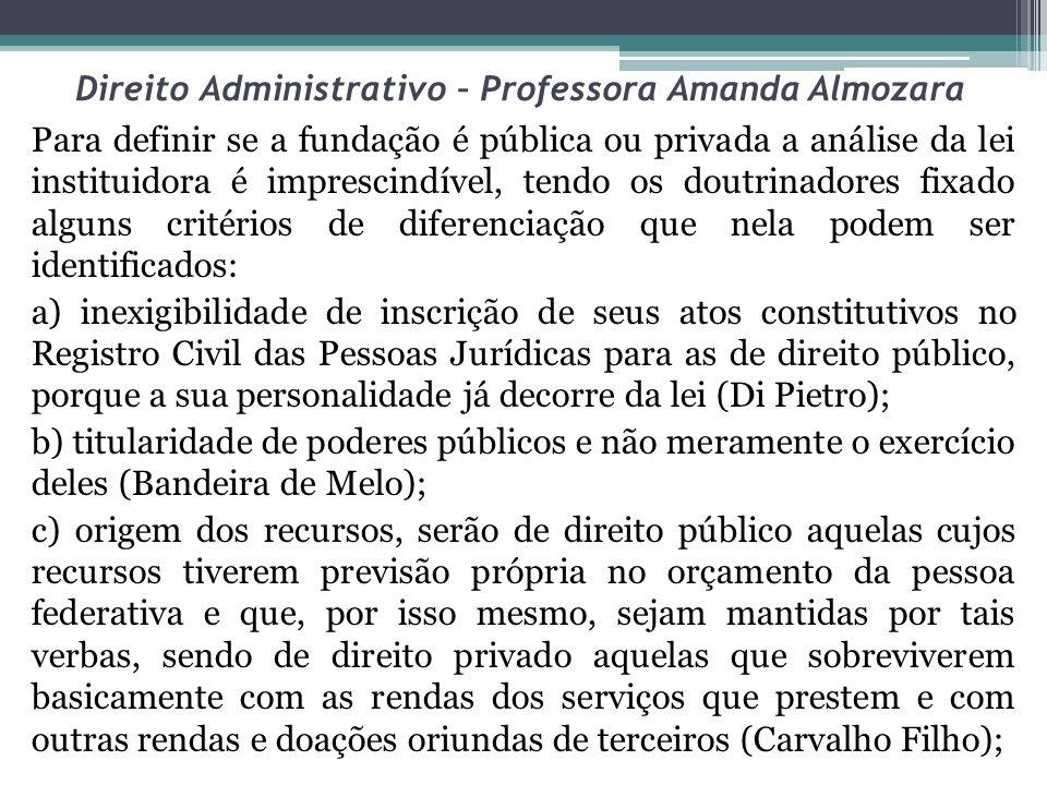 Direito Administrativo – Professora Amanda Almozara Para definir se a fundação é pública ou privada a análise da lei instituidora é imprescindível, te