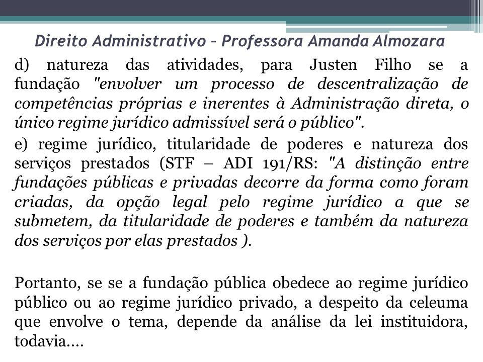 Direito Administrativo – Professora Amanda Almozara d) natureza das atividades, para Justen Filho se a fundação