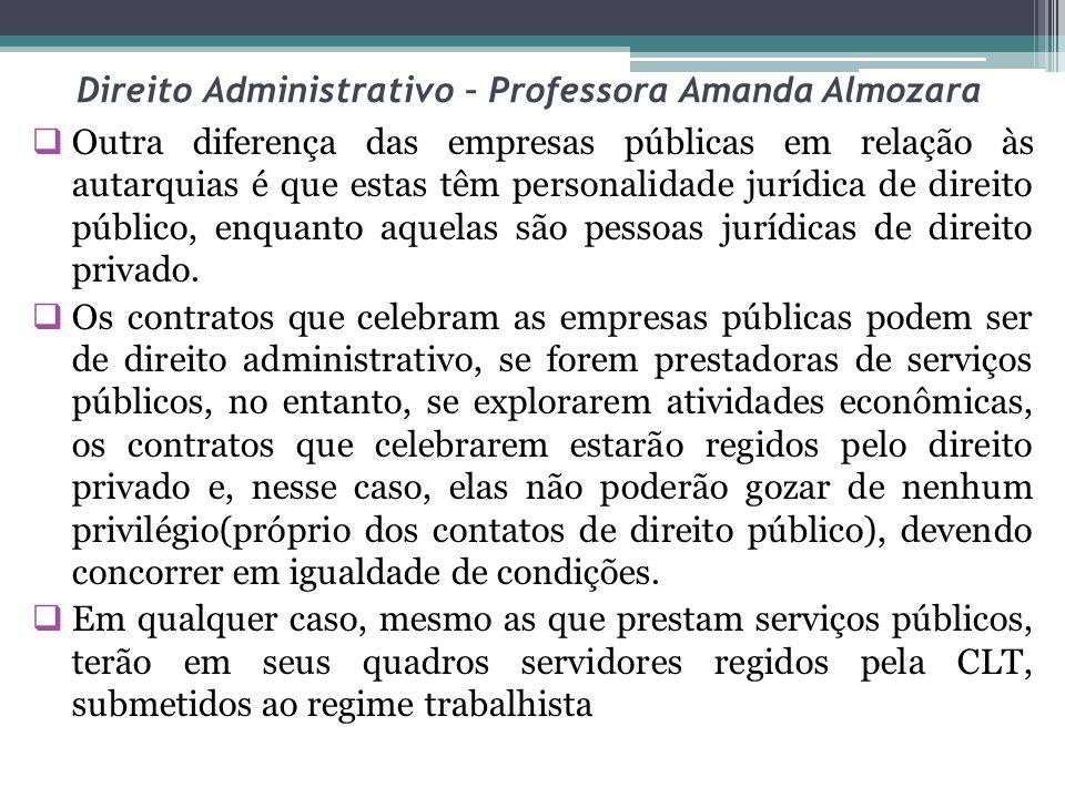 Direito Administrativo – Professora Amanda Almozara Outra diferença das empresas públicas em relação às autarquias é que estas têm personalidade juríd