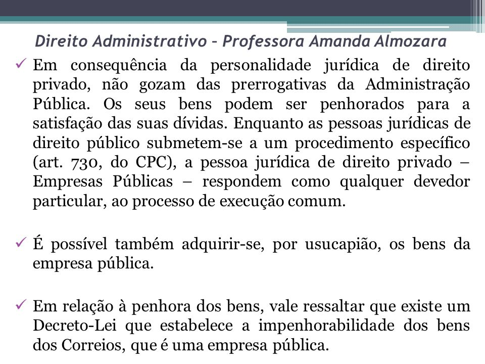 Direito Administrativo – Professora Amanda Almozara Em consequência da personalidade jurídica de direito privado, não gozam das prerrogativas da Admin