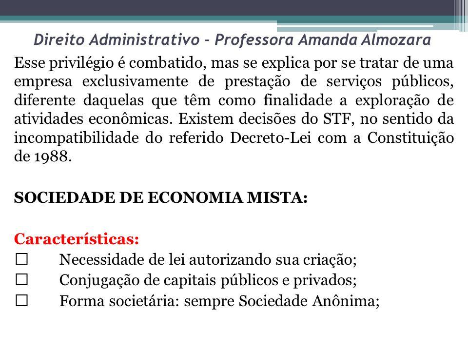 Direito Administrativo – Professora Amanda Almozara Esse privilégio é combatido, mas se explica por se tratar de uma empresa exclusivamente de prestaç