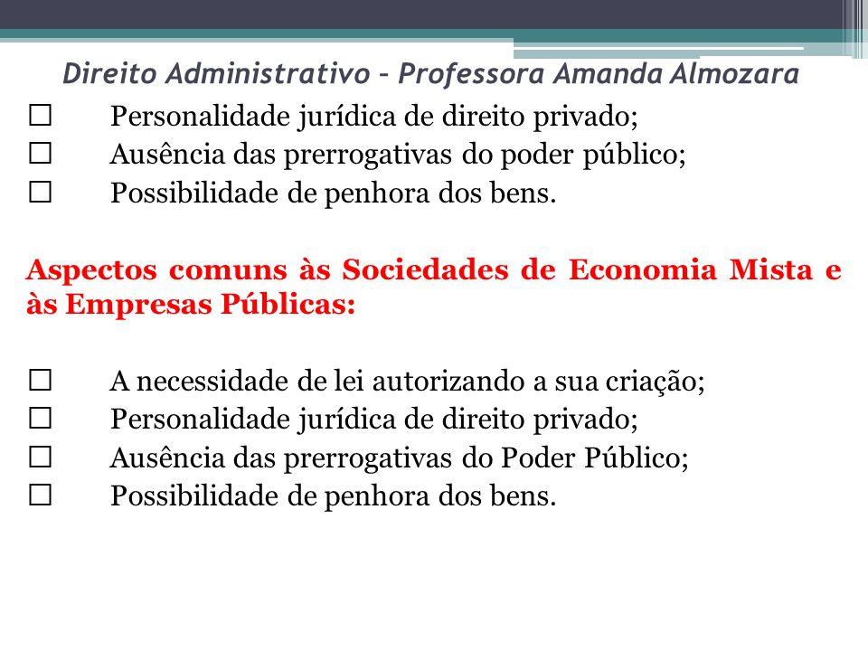 Direito Administrativo – Professora Amanda Almozara Personalidade jurídica de direito privado; Ausência das prerrogativas do poder público; Possibilid