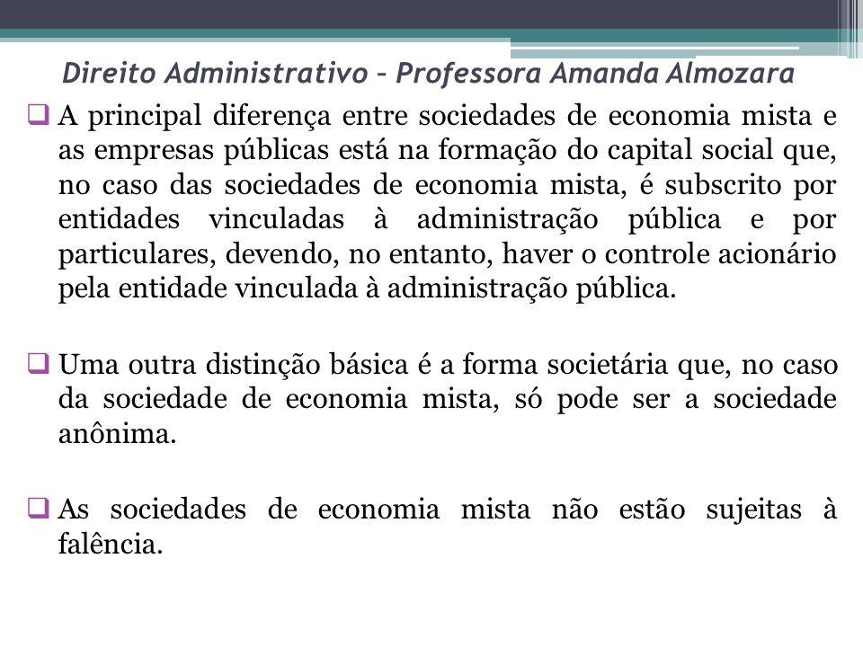 Direito Administrativo – Professora Amanda Almozara A principal diferença entre sociedades de economia mista e as empresas públicas está na formação d