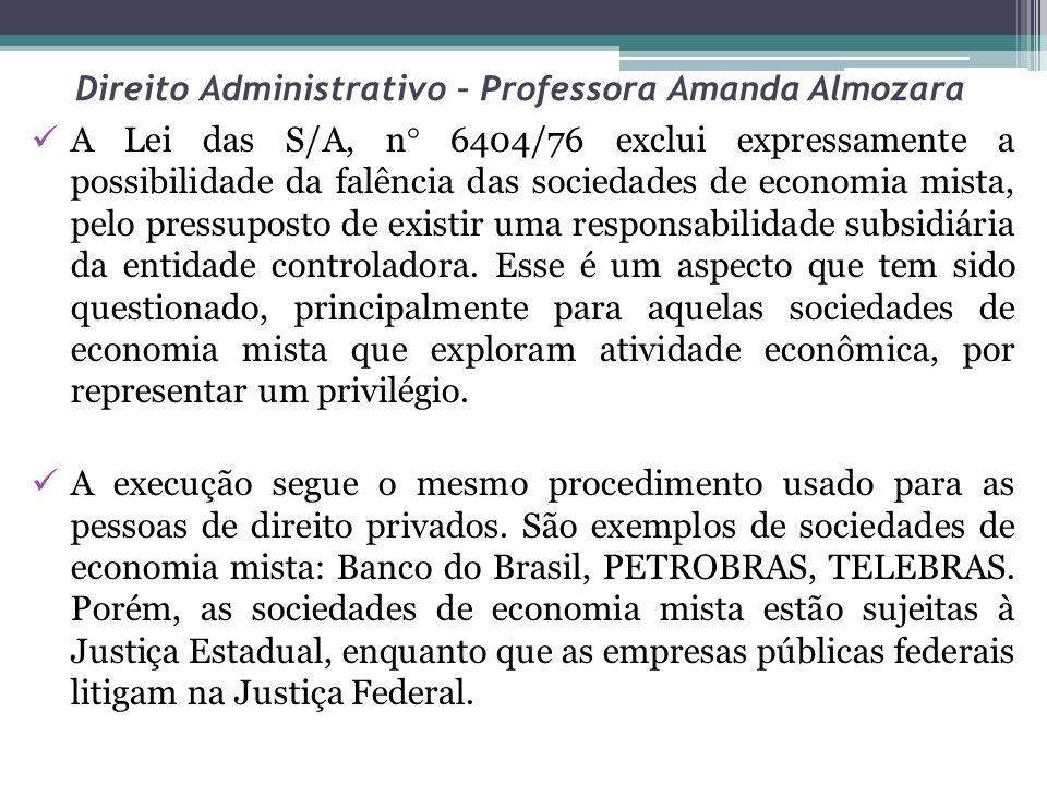 Direito Administrativo – Professora Amanda Almozara A Lei das S/A, n 6404/76 exclui expressamente a possibilidade da falência das sociedades de econom