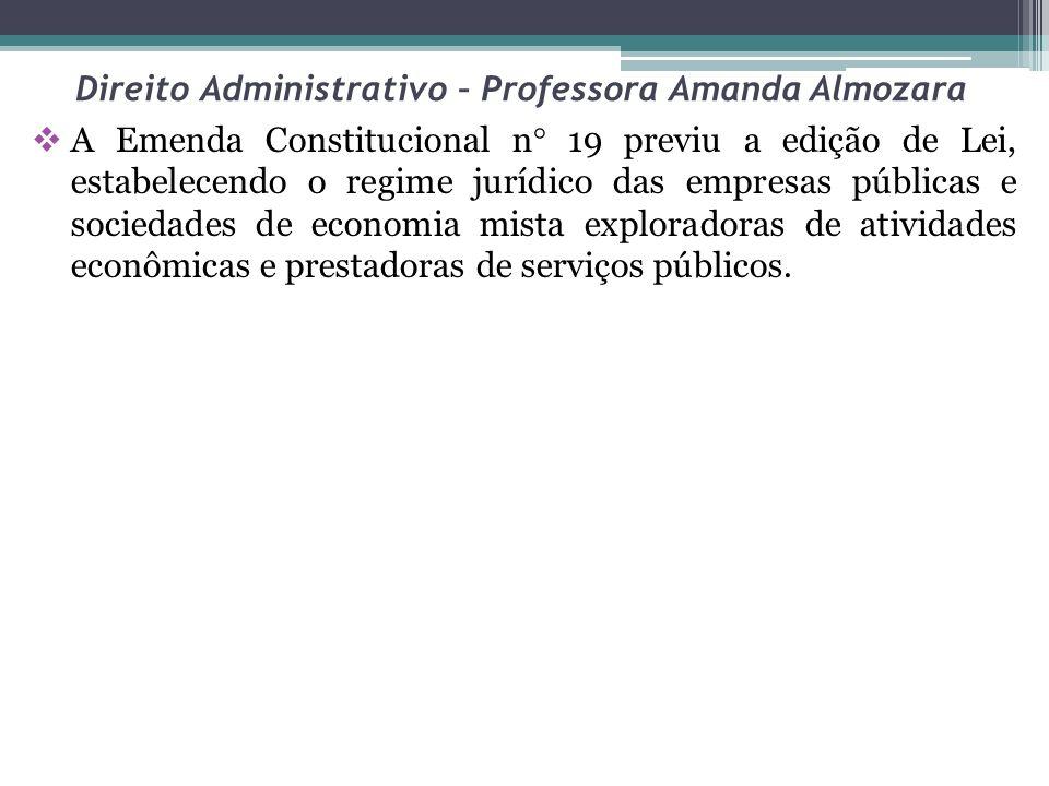 Direito Administrativo – Professora Amanda Almozara A Emenda Constitucional n 19 previu a edição de Lei, estabelecendo o regime jurídico das empresas