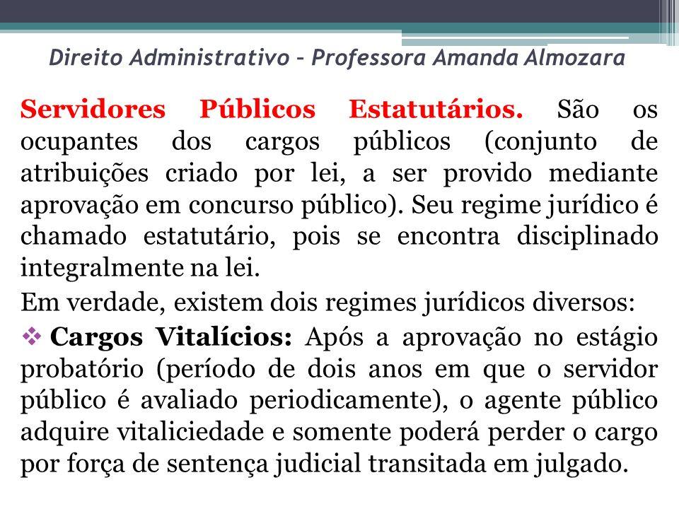 Direito Administrativo – Professora Amanda Almozara Servidores Públicos Estatutários. São os ocupantes dos cargos públicos (conjunto de atribuições cr