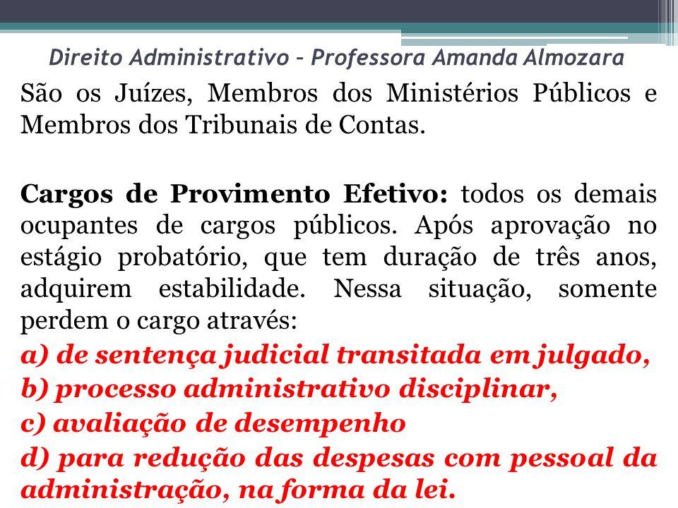 Direito Administrativo – Professora Amanda Almozara São os Juízes, Membros dos Ministérios Públicos e Membros dos Tribunais de Contas. Cargos de Provi