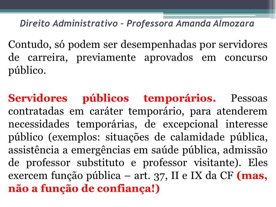 Direito Administrativo – Professora Amanda Almozara Contudo, só podem ser desempenhadas por servidores de carreira, previamente aprovados em concurso
