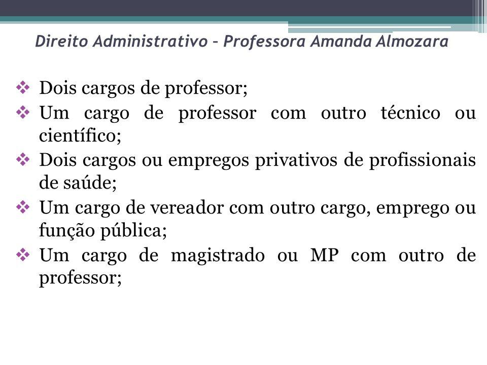 Direito Administrativo – Professora Amanda Almozara Dois cargos de professor; Um cargo de professor com outro técnico ou científico; Dois cargos ou em