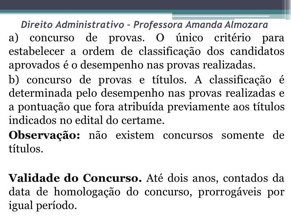 Direito Administrativo – Professora Amanda Almozara a) concurso de provas. O único critério para estabelecer a ordem de classificação dos candidatos a