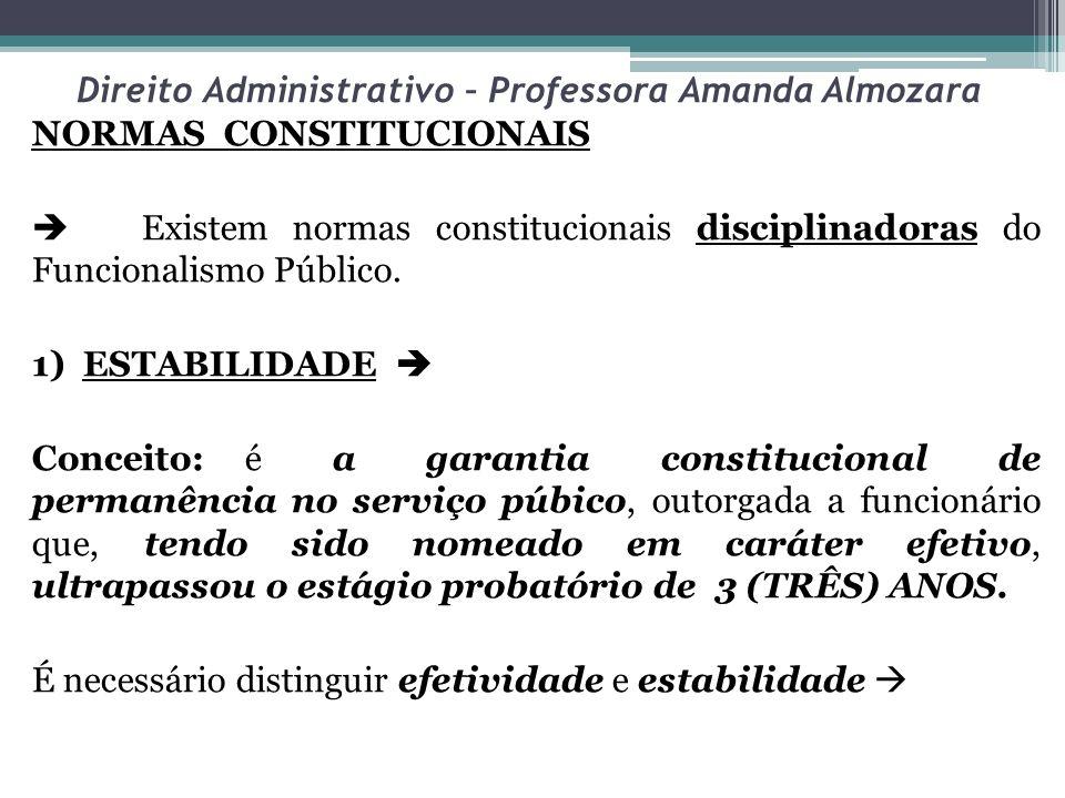 Direito Administrativo – Professora Amanda Almozara NORMAS CONSTITUCIONAIS Existem normas constitucionais disciplinadoras do Funcionalismo Público. 1)