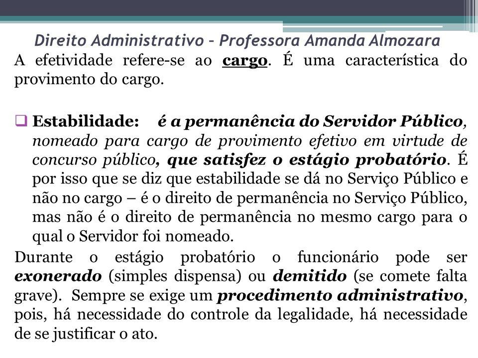 Direito Administrativo – Professora Amanda Almozara A efetividade refere-se ao cargo. É uma característica do provimento do cargo. Estabilidade:é a pe