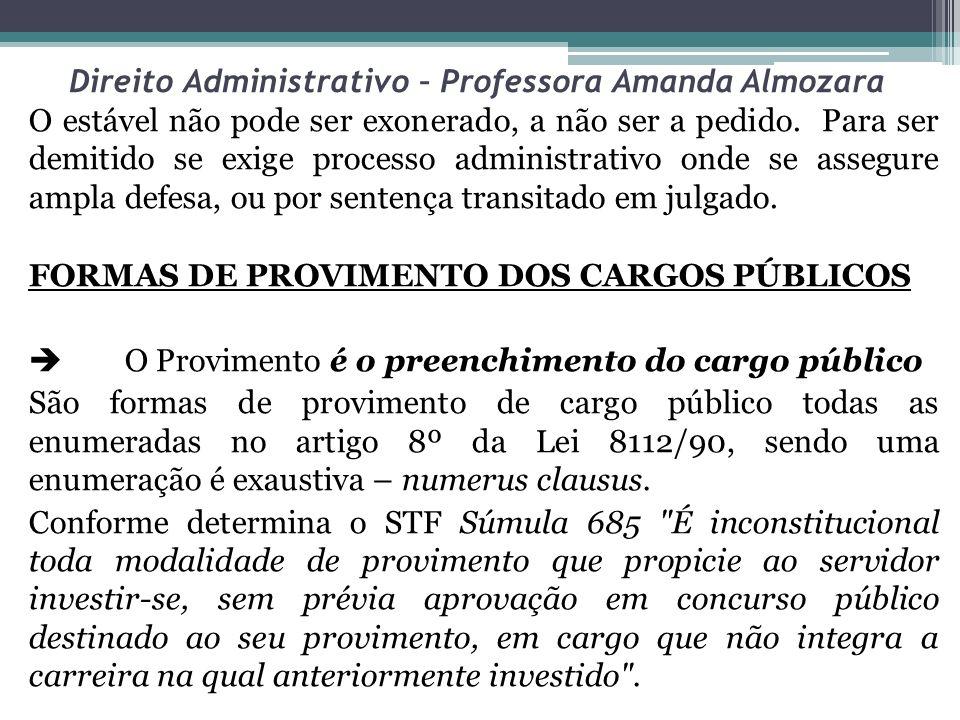 Direito Administrativo – Professora Amanda Almozara O estável não pode ser exonerado, a não ser a pedido. Para ser demitido se exige processo administ